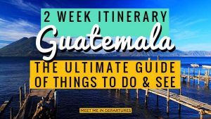 Your Ultimate Two Weeks Backpacking Guatemala Guide – Best of Guatemala in 2 weeks