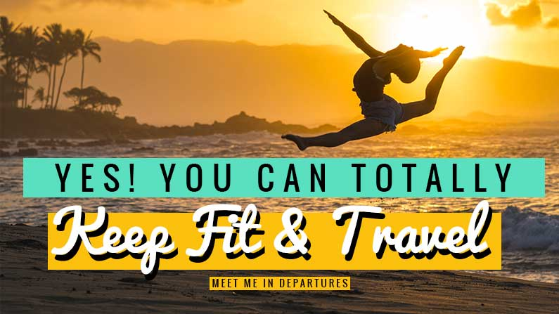 11 Simple ways to Backpack AND Stay Fit while travelling
