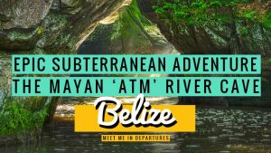 An Epic Adventure in the ATM Cave Belize – The Actun Tunichil Muknal Tour