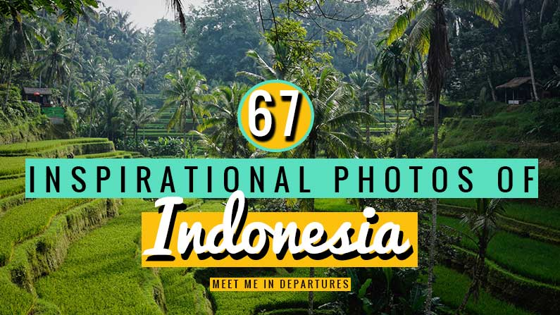 Indonesia Photo Tour: 67 Beautiful pictures to give you wanderlust