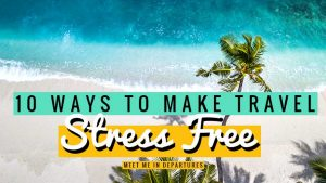 10 simple ways you can achieve stress free travel