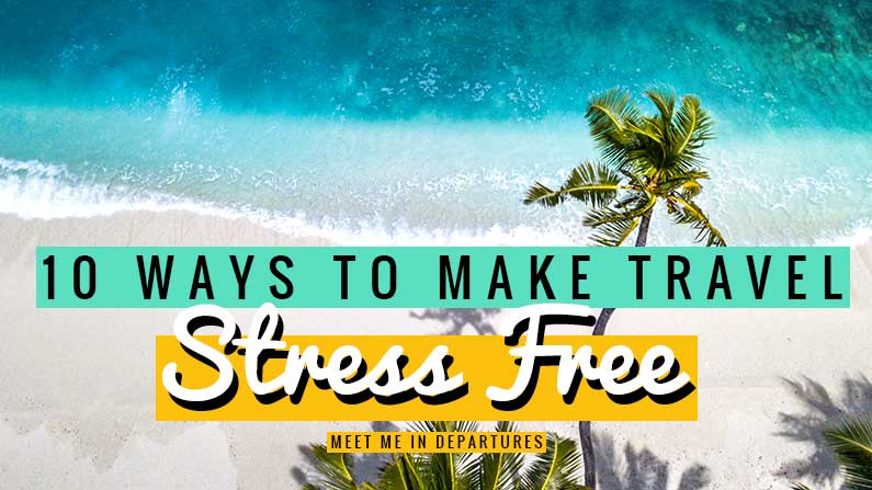 Who wants Stress Free Travel?! Yes please! 10 simple things you can do which are guaranteed to take the stress out of your trip. Leaving you to relax and enjoy.