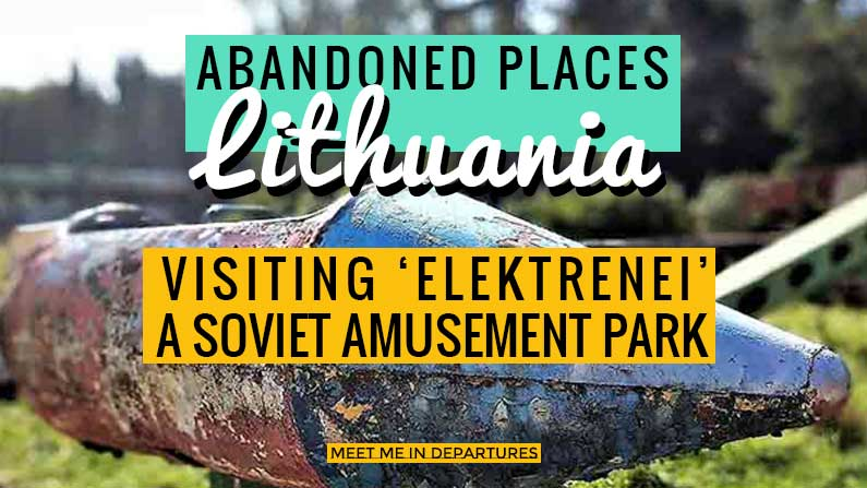 Visiting an Abandoned Amusement Park in Elektrenai, Lithuania