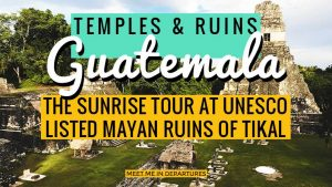 The Tikal Sunrise Tour, Guatemala – Is this the Best Tikal Tour to do?