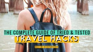 Complete Guide To Backpacking Hacks | 70+ Tried & Tested Backpack Hacks & Travel Tips to try now