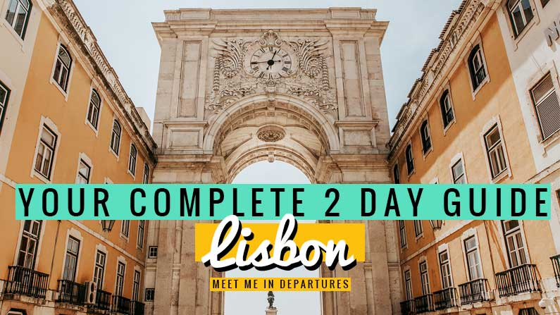 2 days Lisbon itinerary – How to spend an amazing 2 days in Lisbon