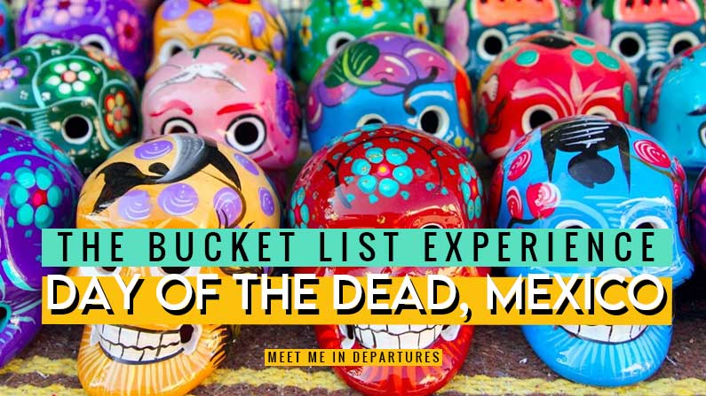 Day of the Dead, Mexico   The Bucket List Series